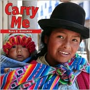 Carry Me, Babies Everywhere Series, Rena D. Grossman