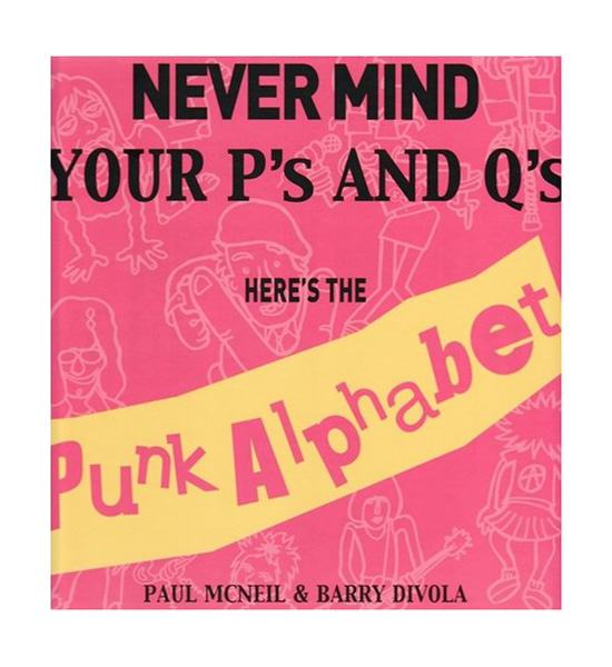 Never Mind Your P's and Q's: Here's the Punk Alphabet
