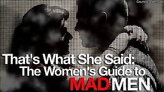 That's What She Said: The Women's Guide to Mad Men