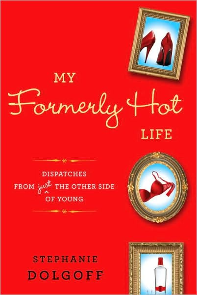 My Formerly Hot Life: Dispatches From the Other Side of Young