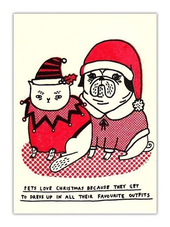 """Pets love Christmas because they get to dress up in all their favourite outfits"" says this witty card ($12 for five)."