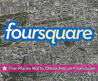 Places Not to Check Into on Foursquare