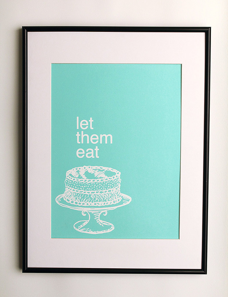 "Marie Antoinette had no idea how many artists she would inspire when she famously said, ""Let them eat cake."" If you have a sweet tooth, then Blu Lima's hand-screened Let Them Eat Cake print ($14) is for you."