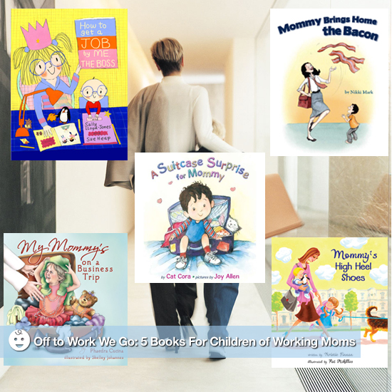 Off to Work We Go: 5 Books For Children of Working Moms