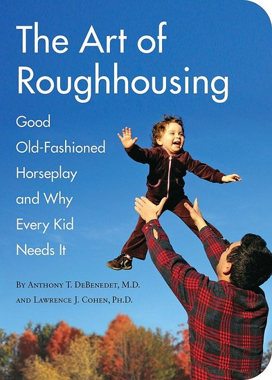The Art of Roughhousing ($11)