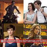 Movie Sneak Peek: One Day, Fright Night, and Spy Kids: All the Time in the World