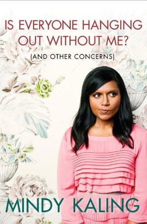 Mindy Kaling, Is Everyone Hanging Out Without Me?