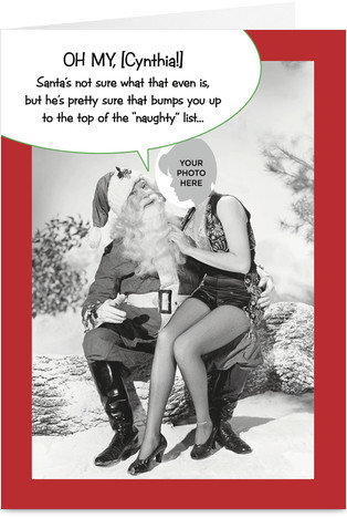 A personalized naughty Santa card is really better for your man to give you . . . or you could use a photo of yourself and write inside what naughty gift you're giving to your SO!