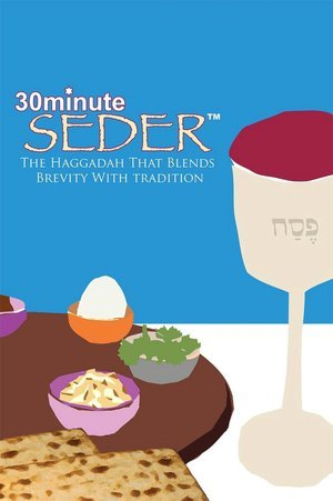 30 Minute Seder: The Haggadah That Blends Brevity With Tradition