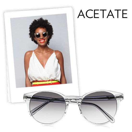 Why we love them: Clear acetate frames are taking over this season with a new kind of cool. Like Solange Knowles's see-through frames they have a quirky-chic quality and feel just a touch futuristic in sleek silhouettes.  How to wear them: These come in a variety of styles, so look for the one that flatters you best — and note that one with a darker tint will help distinguish between the lenses and the frames. Prism Paris Round-Frame Acetate Sunglasses ($405)