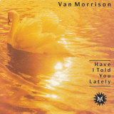 """""""Have I Told You Lately"""" by Van Morrison"""