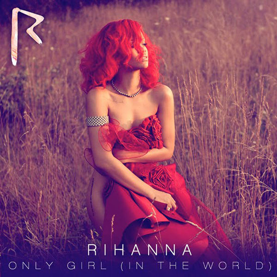 """Only Girl (In the World)"" by Rihanna"