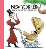 The New Yorker Magazine Book of Mom Cartoons All kinds of moms are sure to enjoy The New Yorker Magazine Book of Mom Cartoons, a collection of 100 witty cartoons about mothers from The New Yorker.