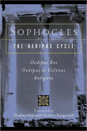The Oedipus Cycle: Oedipus Rex / Oedipus at Colonus / Antigone
