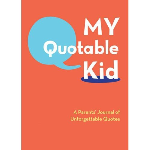 My Quotable Kid: A Parent's Journal of Unforgettable Quotes ($15)