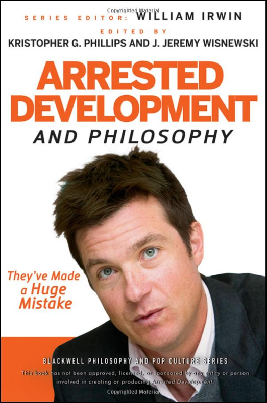 Arrested Development and Philosophy: They've Made a Huge Mistake ($14, originally $19)