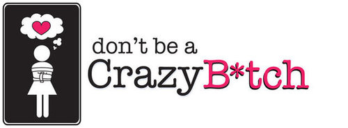 don't be a Crazy B*tch