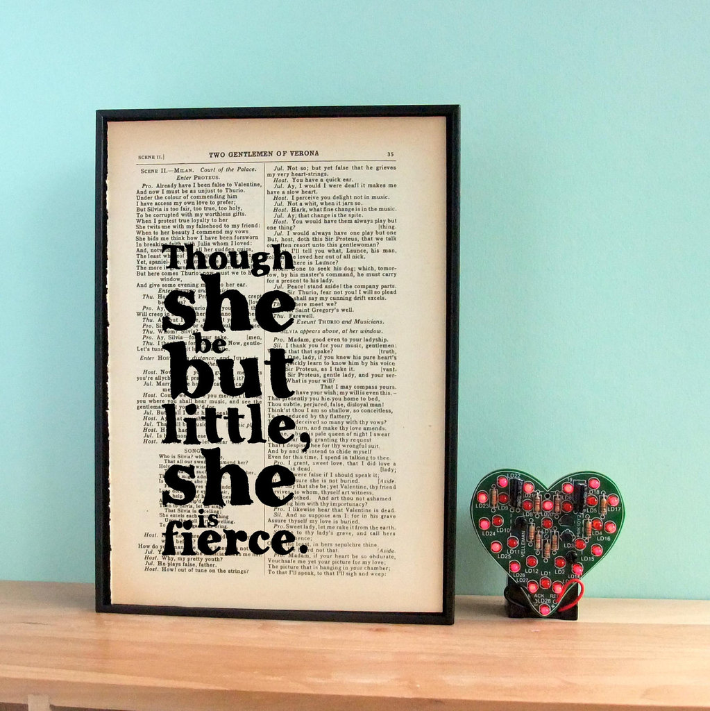For a friend of smaller stature, this sweet Vintage Shakespeare Quote ($40) from The Two Gentleman of Verona would be a perfect gift pick.