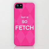 "Wear pink on Wednesdays? She'll be obsessed with the ""That Is So Fetch"" iPhone case ($35)."