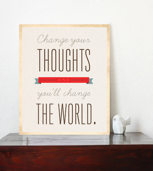 "Use this print ($25) to remind yourself that if you ""change your thoughts, you'll change the world."""