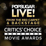POPSUGAR LIVE! From the Critics' Choice Movie Awards!