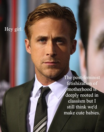 According to Feminist Ryan Gosling, Ryan knows plenty of big words — and wants to make babies with you.