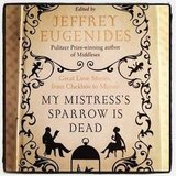 A hot Summer day must be spent with a good book on a beach or near a pool. Alison's choice? My Mistress's Sparrow is Dead by Jeffrey Eugenides.
