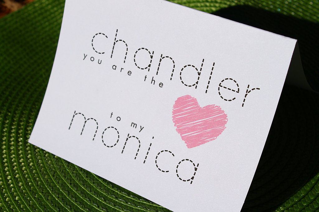 You Are the Chandler to My Monica ($3)