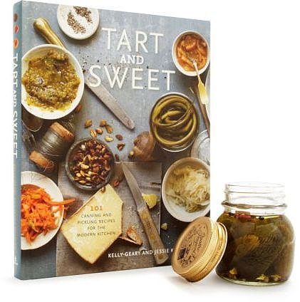 Tart and Sweet: 101 Canning and Pickling Recipes for the Modern Kitchen by Kelly Geary and Jessie Knadler