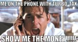 Not even taxes can bring down Jerry Maguire.  Source: Create a Meme