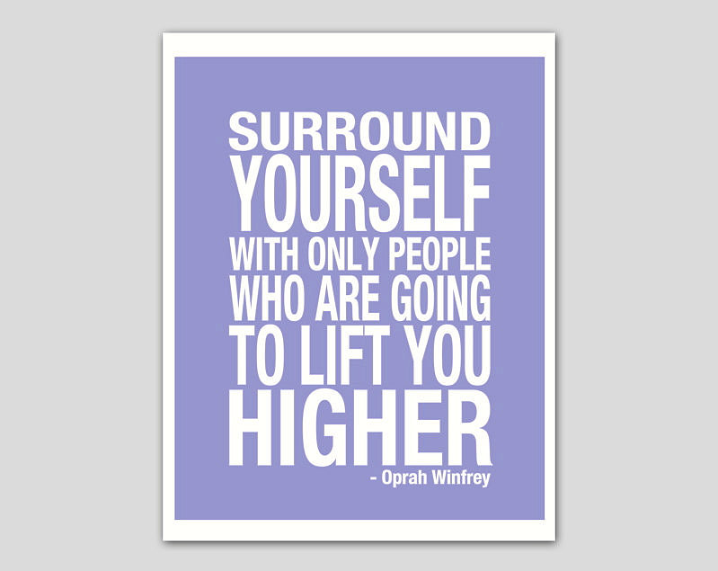 Most things Oprah says end up being quotable, but this advice about who you Surround Yourself ($16) with hits home. If you're going to stay healthy and committed, you've got to stick by people who will support you.