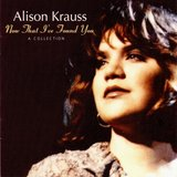 """""""When You Say Nothing at All"""" by Alison Krauss"""