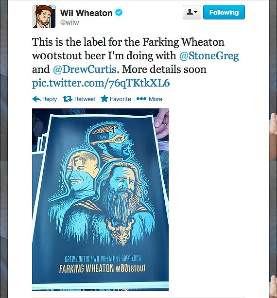 Wil Wheaton of Star Trek: TNG fame is working on a supergeeky beer for Stone Brewing Co. Lovin' the label so far!