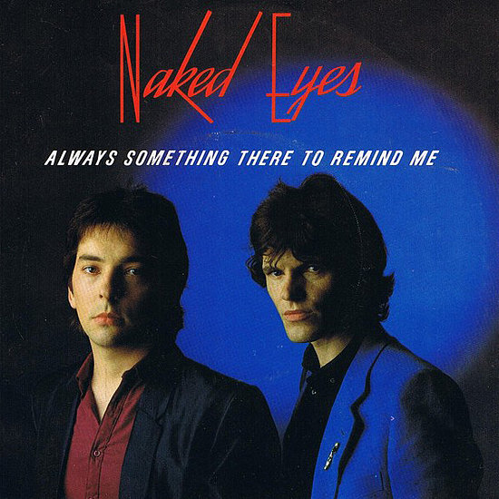 """(There's) Always Something There to Remind Me"" by Naked Eyes"