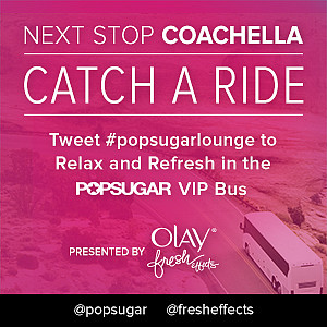 Next Stop Coachella! Tweet #popsugarlounge to Experience Our Relax and Refresh Bus