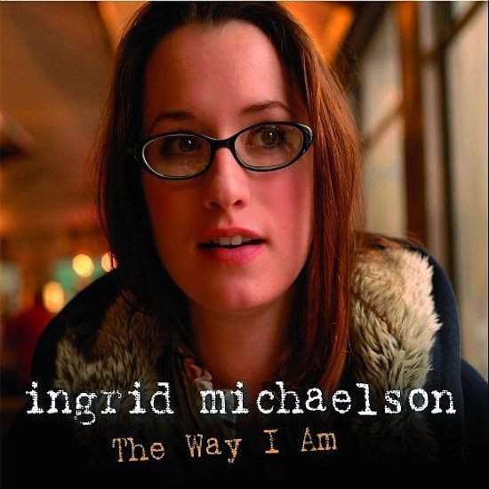 """The Way I Am"" by Ingrid Michaelson"