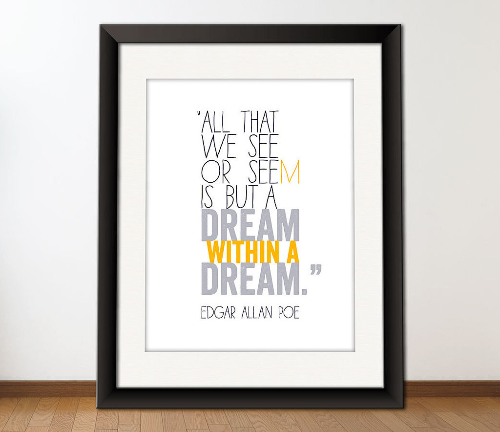 "This printable print reads ""All that we see or seem is but a dream within a dream"" ($4) by Edgar Allan Poe."
