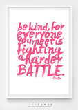 "This Plato print ($8) reads, ""Be kind, for everyone you meet is fighting a harder battle."""