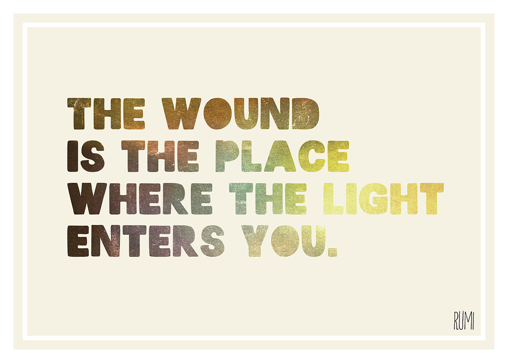 "Rumi's poetic words ""The wound is the place where the light enters you""  ($16) are featured on this print."