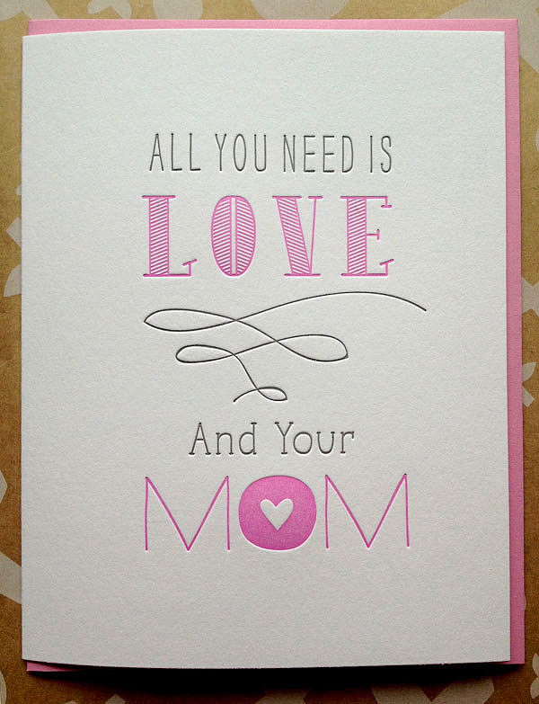 Truer words have never been spoken! DeLuce Design's letterpress Mother's Day card ($5) is simply sweet.