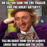 Yup, Willy Wonka says what we've all been thinking.  Source: Quick Meme