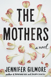 The Mothers Jennifer Gilmore's The Mothers: A Novel is a touching look at the struggles of a couple trying to have a child, including the process of adoption.
