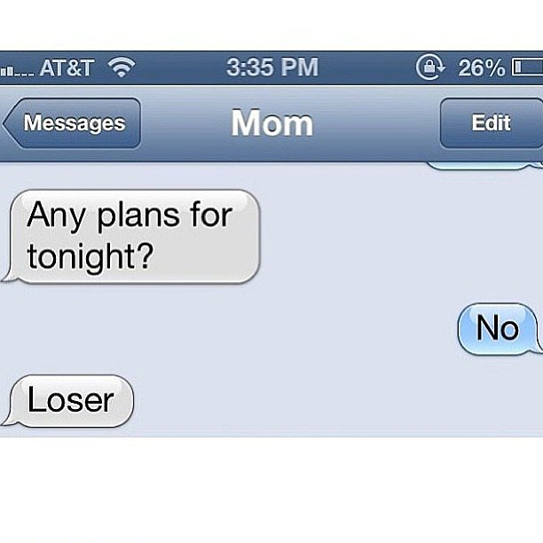 Moms can be mean.  Source: Instagram user jasminnnnnne_