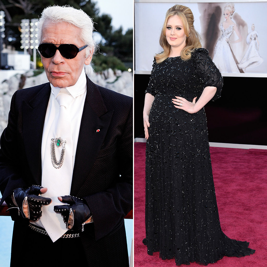 """The thing at the moment is Adele. She is a little too fat, but she has a beautiful face and a divine voice.""  — Karl Lagerfeld on Adele, in an interview with Metro in February 2012."
