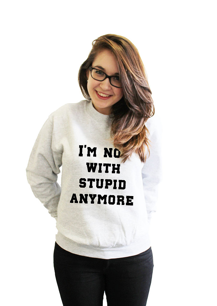 Ouch. The I'm Not With Stupid Anymore sweater ($34) will keep her feeling warm and fuzzy for more reasons than one.