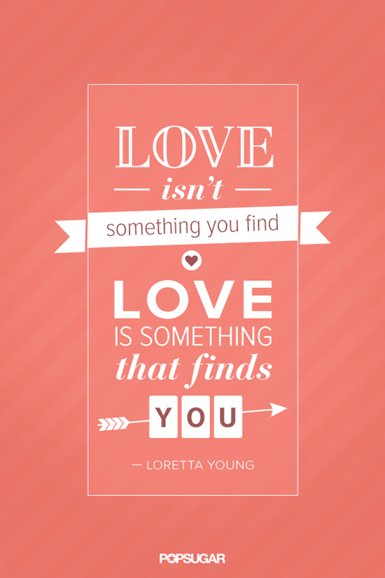 Love Isnt Something You Find  POPSUGAR Love & Sex