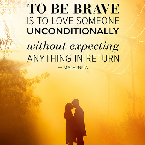 Quotes About Love Unconditionally : loving someone unconditionally brave love someone unconditionally
