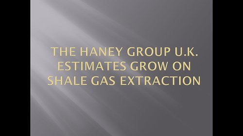 The Haney Group U.K. Estimates Grow on Shale Gas Extraction