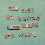 A heartwarming folk song comes to life with this You Make Me Happy When Skies Are Grey Print ($19).