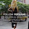 POPSUGAR Fashion Coverage of Fashion Week on Pinterest